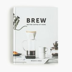J.Crew - Brew: Better Coffee at Home
