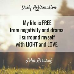 My life is free from negativity and drama. I surround myself with light and love.
