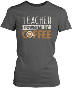 Teacher powered by coffee The perfect t-shirt for any coffee loving teacher! Order yours today! Premium, Women's Fit & Long Sleeve T-Shirts Made from 100% pre-shrunk cotton jersey. Heathered colors co