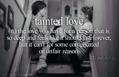 Tainted love (n,) The love you have for a person that is so deep and feels like it should last forever but it can't for some complicated or unfair reason. Pretty Words, Beautiful Words, Cool Words, Beautiful Smile, Angst Quotes, Me Quotes, Couple Quotes, Quotable Quotes, Teen Definition