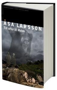 Till offer åt Molok. Åsa Larsson.  Liker godt denne svenske forfatteren som går utenfor det vanlige med sine personer.