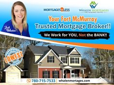 Start your Pre-approval today. You can save thousands and be Mortgage FREE faster!! Contact Your Trusted Fort McMurray Mortgage Broker today, Jodi Whalen with Whalen Mortgages at 780-715-7533 www.whalenmortgages.com