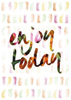 Enjoy today printable