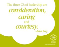 Leadership = Consideration, Caring and Courtesy