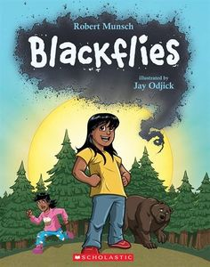 Blackflies by Robert Munsch; Illustrated by Jay Odjick.