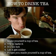 6. Drink cold tea. Follow @9gag #british #sherlock #teatime #9gag #sherlock