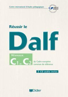 Réussir le Dalf : niveaux C1 et C2 du cadre européen commun de référence / Dominique Chevallier-Wixler ... [et al.] ; Commission nationale du DELF et du DALF, Centre international d'etudes pédagogiques + 2 CD audio
