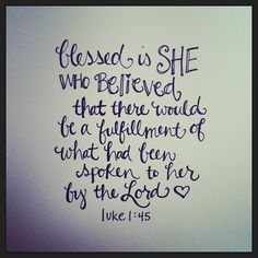 Blessed is she that believed: for there shall be a performance of those things which were told her from the Lord.