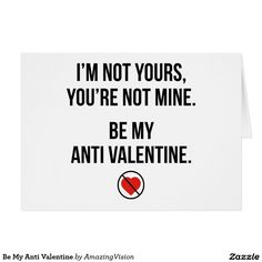 Shop Be My Anti Valentine Holiday Card created by AmazingVision. Hate Valentines Day, Valentines Day Quotes For Him, Funny Valentines Cards, Valentines Single, Sarcastic Quotes, Funny Quotes, Valentine's Day Printables, Valentine's Day Quotes, Holiday Cards