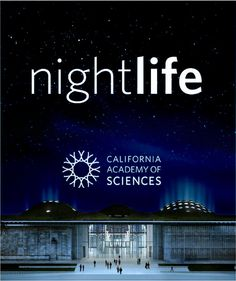 "Instead of watching another segment of the Discovery Channel, take your date to see it in person - every Thursday night at the California Academy of Sciences ""Nightlife"""