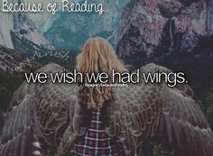 Because of Reading...we wish we had wings.