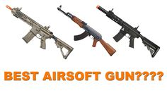 What's the best airsoft gun?