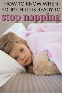 HOW TO KNOW WHEN YOUR CHILD IS READY TO STOP NAPPING One of the most common mistakes that parents make when it comes to napping, is allowing the naps to stop too early.