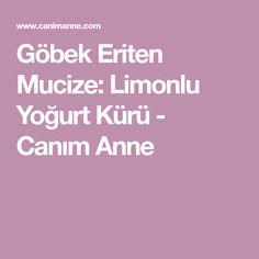 Göbek Eriten Mucize: Limonlu Yoğurt Kürü - Canım Anne