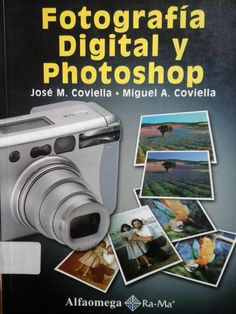 Coviella Corripio.  Fotografía Digital Y Photoshop .1ª ed. México: Alfaomega, 2006. Disponible en la Biblioteca de Ingeniería y Ciencias Aplicadas. (Primer nivel EBLE)