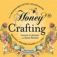 """Honey Crafting"" is a guide to the many uses of honey and beeswax and feature more than 30 recipes, including instructions for DIY beauty products. Read an excerpt from this book to learn how to make rolled beeswax candles, a beeswax lantern, lavender-beeswax hand cream and a homemade beeswax vapor rub."
