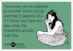 Omgosh this is so totally true!  When crocheting with the TV on, you really don't look up to see a single show. It's all about the background noise. This is so true!