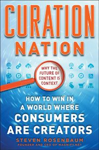 "In Curation Nation, Steven Rosenbaum ""curates the curators"". He does the homework by interviewing collection of thinkers from the fields of media, advertising, publishing, commerce, and web technology."