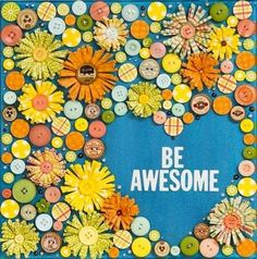 """""""Be awesome"""" quote via Carol's Country Sunshine on Facebook"""