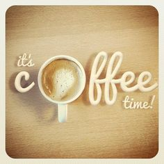 Yes, it's coffee time...