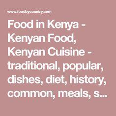 Food in Kenya - Kenyan Food, Kenyan Cuisine - traditional, popular, dishes, diet, history, common, meals, staple, rice