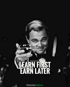 Learn to trade first, earn money later. This trading quote is a very good lesson on trading discipline and patience.