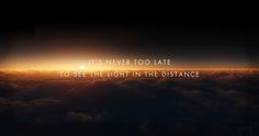 Never too late quotes light life truth distance