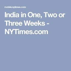 India in One, Two or Three Weeks - NYTimes.com