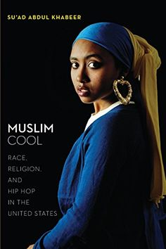 Muslim Cool: Race, Religion, and Hip Hop in the United St...