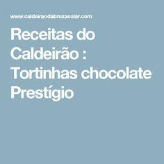 Receitas do Caldeirão : Tortinhas chocolate Prestígio