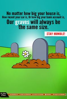 No matter how pretty your face is, you will still be the food of worms. So set aside your arrogance and remember your grave.