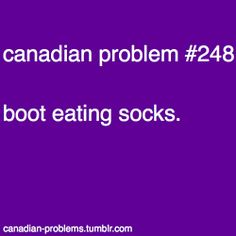"""This happened to me all the time! (Though grammatically I'd write this """"sock-eating boots"""". Canadian Memes, Canadian Things, I Am Canadian, Canadian Winter, Canadian Girls, Canadian Humour, Canada Jokes, Canada Funny, Canada 150"""