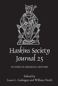 Editor: Laura L. Gathagan, History Department; Haskins Society Journal 25 Studies in Medieval History