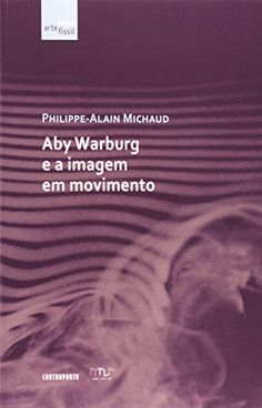 MICHAUD, Philippe-Alain.  Aby Warburg e a imagem em movimento. Rio de Janeiro:  Contraponto, 2013.