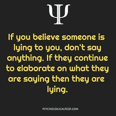 Their faces off.😉 you believe someone is lying to you, don't say anything. if they continue to elaborate on what they are saying then they are lying. Psychology Fun Facts, Psychology Says, Psychology Quotes, Color Psychology, Fact Quotes, Life Quotes, Reality Quotes, Daily Quotes, Quotes Quotes