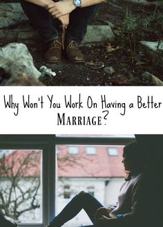Why wont you work on having a better marriage