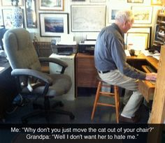 This is so sweet! I feel the same way about my cats! But it's even sweeter to see a grandpa say it.