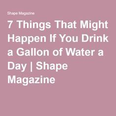 7 Things That Might Happen If You Drink a Gallon of Water a Day | Shape Magazine