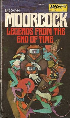 Michael Moorcock, Legends from the End of Time (NY: Daw Books, with cover art by Bob Pepper. Fantasy Book Covers, Book Cover Art, Comic Book Covers, Fantasy Books, Book Cover Design, Book Art, Fantasy Art, Michael Moorcock, Classic Sci Fi Books