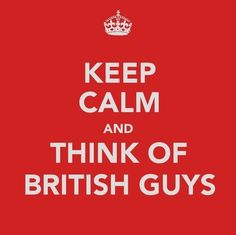 Keep Calm and Think of British Guys. Mostly One Direction. Keep Calm Photos, Make Me Happy, Make Me Smile, Britain's Got Talent, Twilight Photos, Calm Quotes, British Men, British People, British Actors