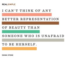 """I can't think of any better representation of beauty than someone who is unafraid to be herself."" -Emma Stone #quotes"