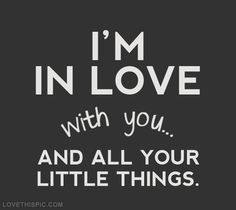 Im in love with you and all your little things love love quotes one direction quotes quote in love picture quotes love picture quotes love images