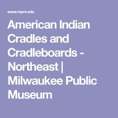 American Indian Cradles and Cradleboards - Northeast | Milwaukee Public Museum