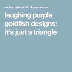 laughing purple goldfish designs: it's just a triangle
