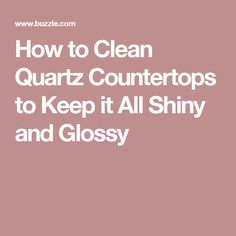 How to Clean Quartz Countertops to Keep it All Shiny and Glossy