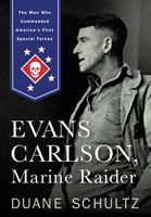 Evans Carlson, Marine Raider: The Man Who Commanded America's First Special Forces Marine Raiders, Camp Lejeune, Special Forces, Marine Corps, Military History, The Man, Good Books, Ebooks, Evans