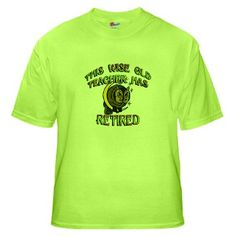This Wise Old Teacher Has Retired T-Shirt on CafePress.com makes a wonderful retirement gift