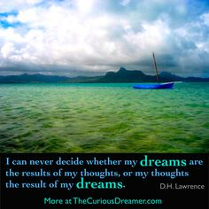 """""""I can never decide whether my dreams are the results of my thoughts, or my thoughts are the result of my dreams."""" ~ D.H. Lawrence. Explore dream meaning at TheCuriousDreamer.com. #dreamquotes #dreammeaning"""
