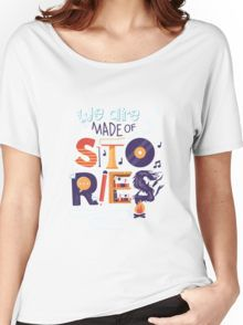 We Are Made of Stories Women's Relaxed Fit T-Shirt