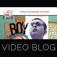 Video Blog | 3 Ways to Scrapbook Portraits | Get It Scrapped